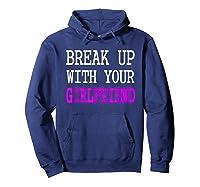 Break Up With Your Girlfriend T Shirt Im Bored Single Shirt Hoodie Navy
