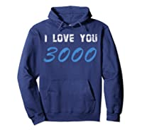 I Love You 3000 Man Woman T-shirt Hoodie Navy
