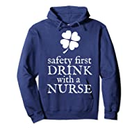Safety First Drink With A Nurse T Shirt St Patricks Day Hoodie Navy