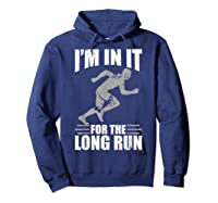 Cute Funny I M In It For The Long Run Running Gift T Shirt Hoodie Navy