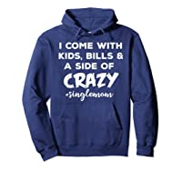 I Come With Bills And A Side Of Crazy Singles Mom Shi Shirts Hoodie Navy