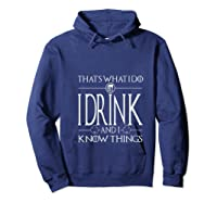 I Drink And I Know Things Saint Patrick Day T Shirt Hoodie Navy