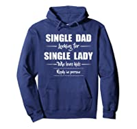 Single Dad Looking For Single Lady T Shirt Loves  Hoodie Navy