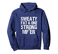 Sweaty Fat And One Strong Mf'er Weightlifting Powerlifter Shirts Hoodie Navy
