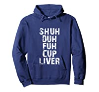 Funny Beer Drinking Shuh Duh Fuh Cup Liver Shirts Hoodie Navy