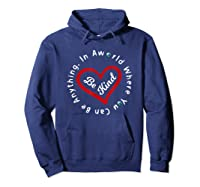 In A World Where You Can Be Anything Be Kind For , Shirts Hoodie Navy