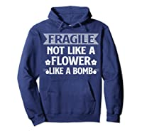 Fragile Not Like A Flower Like A Bomb Shirts Hoodie Navy