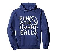 Run The Dang Ball Football Cheer Mom Funny Shirts Hoodie Navy