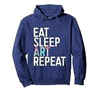 Eat Sleep Art Repeat T Shirt Funny Artist Creative Gift Tank Top Hoodie Navy