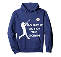 Go Get It Out Of The Ocean Funny Baseball Love Shirts Hoodie Navy