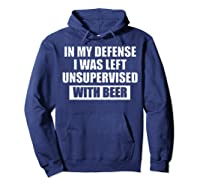 In My Defense I Was Left Unsupervised With Beer Tshirt Hoodie Navy