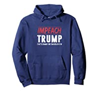 Impeach Trump That S Change We Can Believe In T Shirt Hoodie Navy