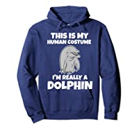 This Is My Human Costume I'm Really A Dolphin Funny Shirts Hoodie Navy