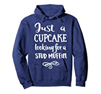 Just A Cupcake Looking For A Stud Muffin T-shirt Hoodie Navy