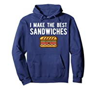 Making Best Sandwiches Shirt Funny Sandwich Tee Gift Hoodie Navy