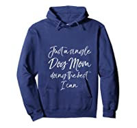 Funny Gift Just A Single Dog Mom Doing The Best I Can T Shirt Hoodie Navy