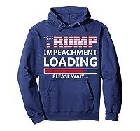 Trump Impeacht Loading Please Wait Shirt Impeach 45 Tee Hoodie Navy