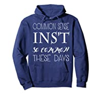 Common Sense Isn T So Common These Days T Shirt Hoodie Navy