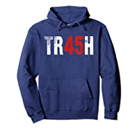 Trump Trash 45 T Shirt Impeach President Protest Rally Gift Hoodie Navy