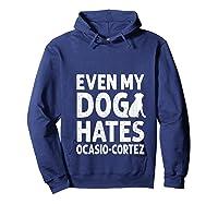 Even My Dog Hates Ocasio Cortez Anti Liberal Pro Trump Shirts Hoodie Navy