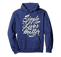 Single Lives Matter Valentine S Day T Shirt Hoodie Navy