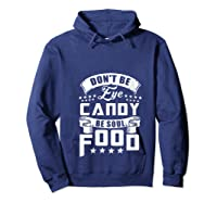 Funny Gift T Shirt Don T Be Eye Candy Be Soul Food T Shirt Hoodie Navy