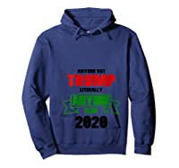 Anyone But Trump Literally Anyone Else Shirt Anti Trump 2020 T Shirt Hoodie Navy