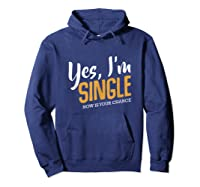 Yes I M Single Now Is Your Chance Life Funny Quotes Sarcasm Tank Top Shirts Hoodie Navy
