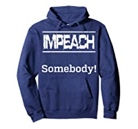 Impeach Somebody T Shirt Hoodie Navy