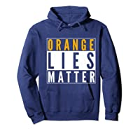 Orange Lies Matter Anti Trump Activist Protest Impeach Premium T Shirt Hoodie Navy