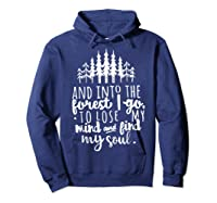 Into The Forest I Go To Lose My Mind And Find My Soul Shirt Hoodie Navy