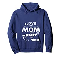 I Love Mom With All My Heart And Soul Shirt T Shirt Hoodie Navy