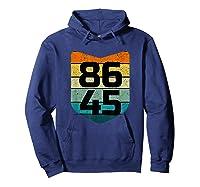 86 45 Impeach I Anti Trump 8645 T Shirt Hoodie Navy