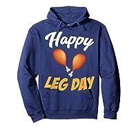 Happy Leg Day Turkey Thanksgiving Family Reunion Dinner Shirts Hoodie Navy