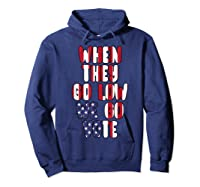 When They Go Low We Go Vote America Election T Shirt Hoodie Navy
