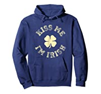 Kiss Me I M Irish Shirt St Saint Patrick S Day T Shirt Hoodie Navy