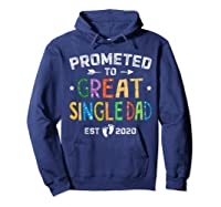 Promoted To Great Single Dad Est 2020 T Shirt Father S Day Hoodie Navy