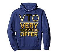 Vto Very Tempting Offer Vto Voluntary Time Off T-shirt Hoodie Navy