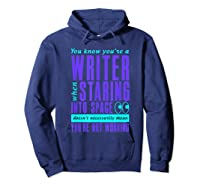 Writers Work Even Staring Into Space Humorous Author T Shirt Hoodie Navy