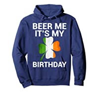 Beer Me It's My Birthday Ireland Flag Clover Gift Shirts Hoodie Navy