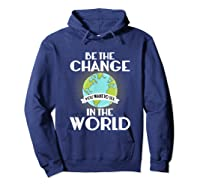 Be The Change You Want To See In The World Science T Shirt Hoodie Navy