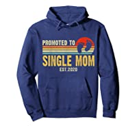 Promoted To Single Mom 2020 Pregnancy Announcet T Shirt Hoodie Navy