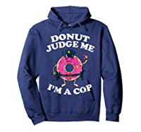 Donut Judge Me I'm A Cop, Funny Police Officer Shirt Hoodie Navy