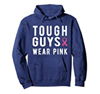 Tough Guys Wear Pink Breast Cancer Awareness Month For T Shirt Hoodie Navy