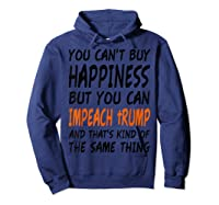 You Can T Buy Happiness But You Can Impeach Trump T Shirt Hoodie Navy