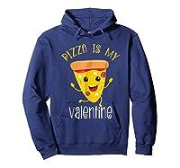 Pizza Is My Valentine T Shirt Valentine Day Tee Hoodie Navy
