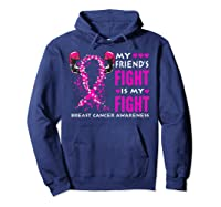 My Friend S Fight Is My Fight Breast Cancer Awareness Month T Shirt Hoodie Navy