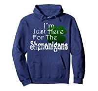 Saint Patrick S Day I M Just Here For The Shenanigans Shirt Hoodie Navy