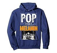 Pop That Melanin Black Girl Magic Melanin Shirts Hoodie Navy