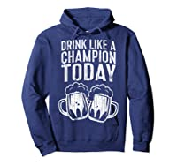Drink Like A Champion Today T Shirt Saint Patrick Day Gift Hoodie Navy